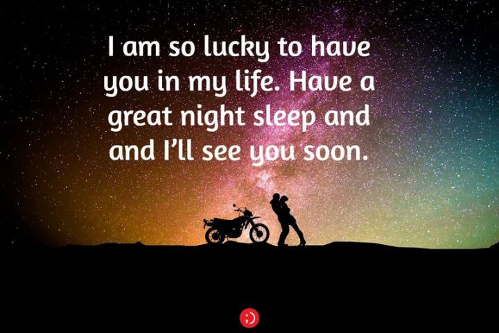 """51 Good Night Images and Quotes - """"I am so lucky to have you in my life. Have a great night sleep and I'll see you soon."""""""