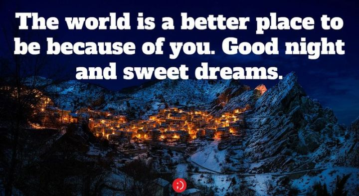 """51 Good Night Images and Quotes - """"The world is a better place to be because of you. Goodnight and sweet dreams."""""""