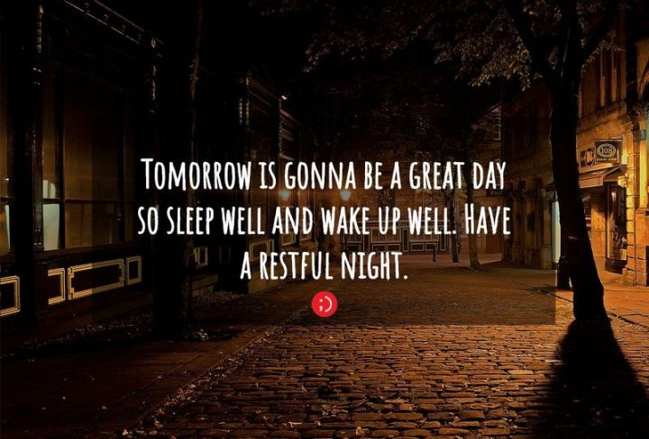 """51 Good Night Images and Quotes - """"Tomorrow is gonna be a great day so sleep well and wake up well. Have a restful night."""""""