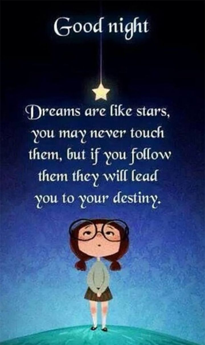"""51 Good Night Images and Quotes - """"Goodnight. Dreams are like stars, you may never touch them, but if you follow them they will lead you to your destiny."""""""