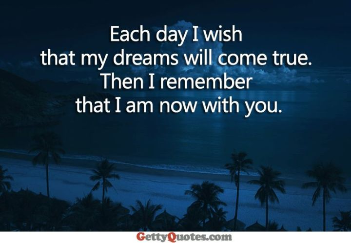 """51 Good Night Images and Quotes - """"Each day I wish that my dreams will come true. Then I remember that I am now with you."""""""