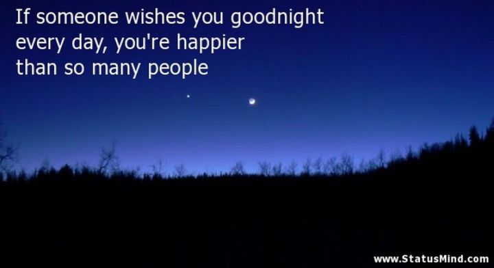 """51 Good Night Images and Quotes - """"If someone wishes you goodnight every day, you're happier than so many people."""""""