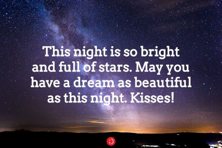 """51 Good Night Images and Quotes - """"This night is so bright and full of stars. May you have a dream as beautiful as this night. Kisses!"""""""