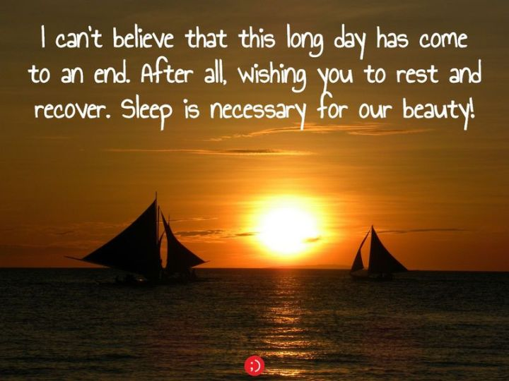 """51 Good Night Images and Quotes - """"I can't believe that this long day has come to an end. After all, wishing you to rest and recover. Sleep is necessary for our beauty!"""""""
