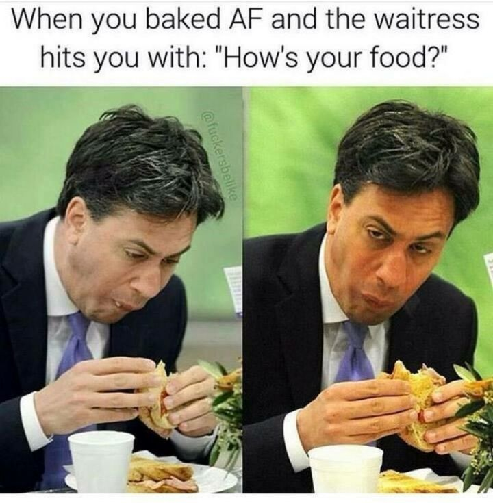 "67 Hilarious Memes - ""When you baked AF and the waitress hits you with: 'How's your food?'"""