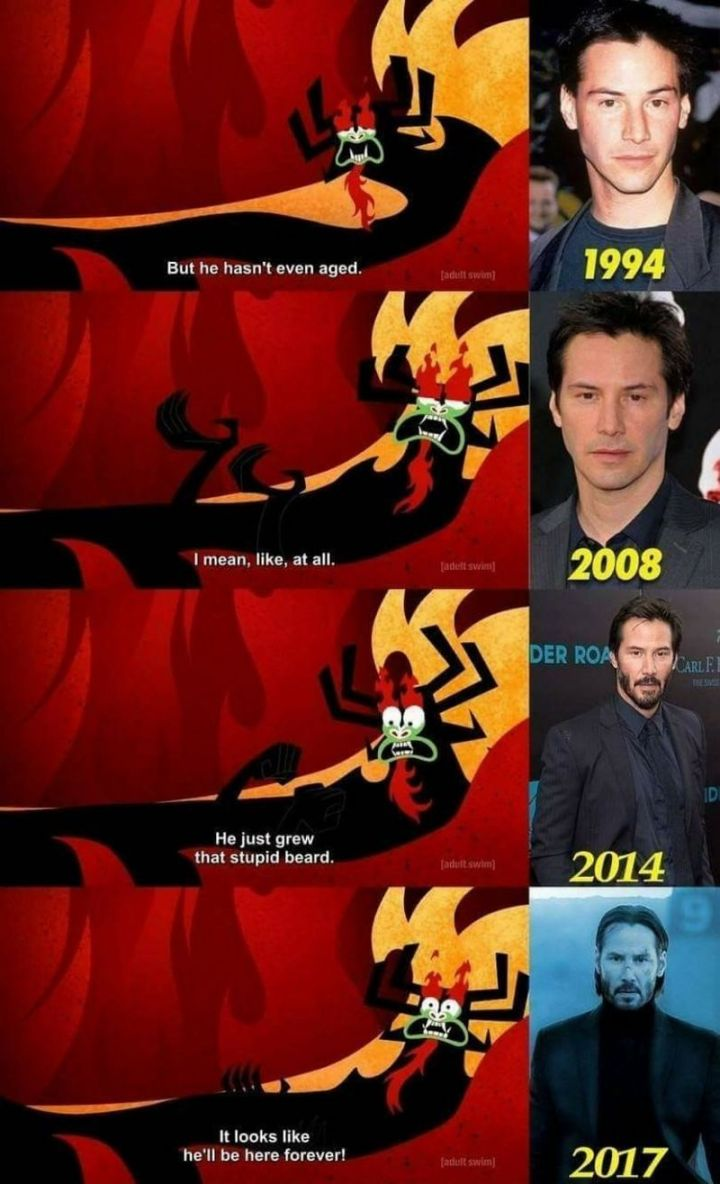 "67 Hilarious Memes - ""Keanu Reeves in 1994: But he hasn't aged. In 2008: I mean, like, at all. 2014: He just grew that stupid beard. 2017: It looks like he'll be here forever!"""