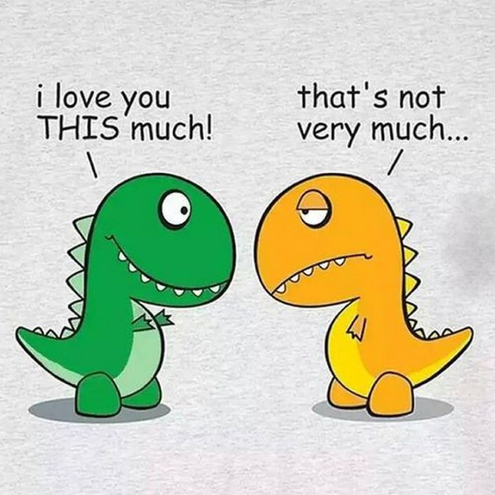 "55 Love Memes - ""I love you THIS much! That's not very much..."""