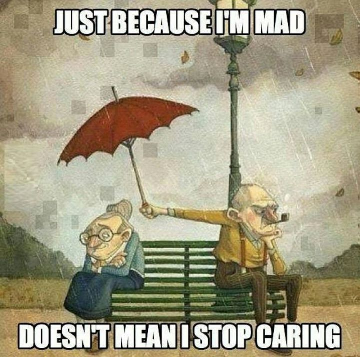 "71 Relationship Quotes - ""Just because I'm mad doesn't mean I stop caring."""