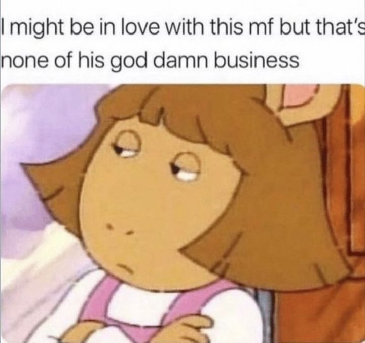 "71 Relationship Quotes - ""I might be in love with this mf but that's none of his god damn business."""