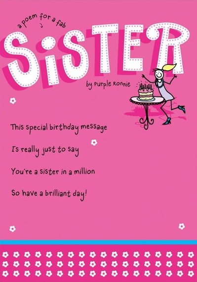 """91 Sister Birthday Memes - """"A poem for a fab sister by Purple Ronnie. This special birthday message, Is really just to say, You're a sister in a million, So have a brilliant day!"""""""