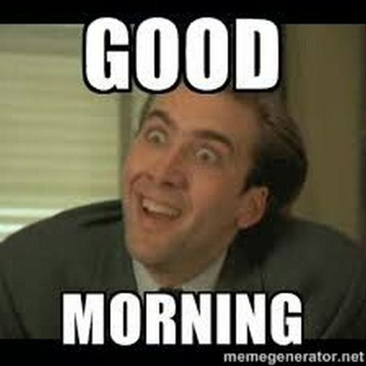 "101 Funny Good Morning Memes - ""Good morning."""