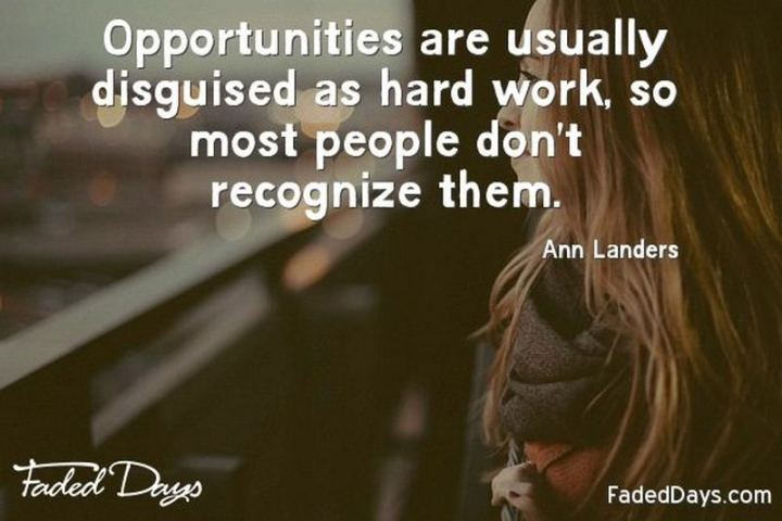 "51 Hard Work Quotes - ""Opportunities are usually disguised as hard work, so most people don't recognize them."" - Ann Landers"