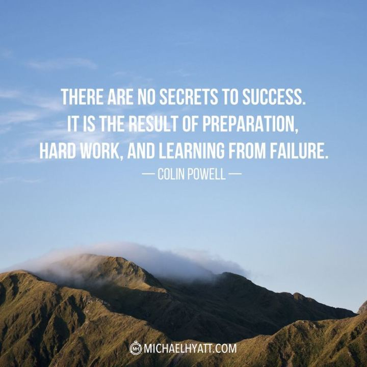 "51 Hard Work Quotes - ""There are no secrets to success. It is the result of preparation, hard work, and learning from failure."" - Colin Powell"
