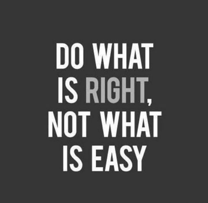 "61 Life Quotes with Beautiful Images - ""Do what is right, not what is easy."""
