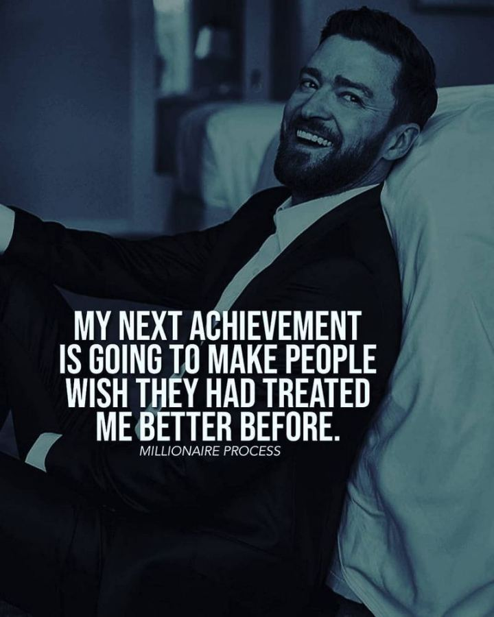 "61 Life Quotes with Beautiful Images - ""My next achievement is going to make people wish they had treated me better before."""