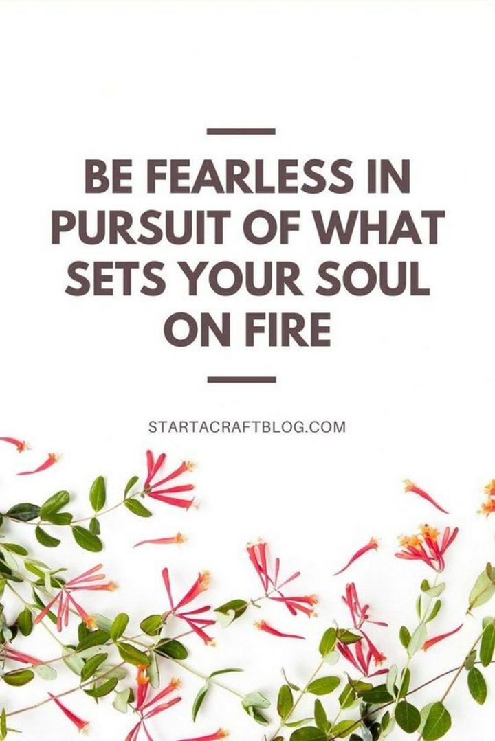 "61 Life Quotes with Beautiful Images - ""Be fearless in pursuit of what sets your soul on fire."""