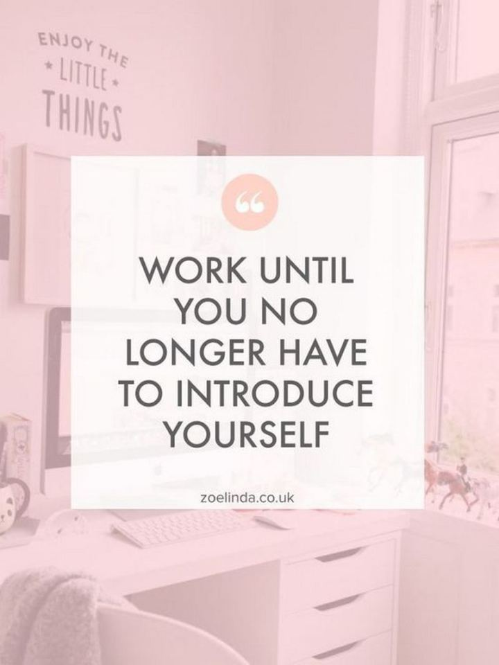 "61 Life Quotes with Beautiful Images - ""Work until you no longer have to introduce yourself."""