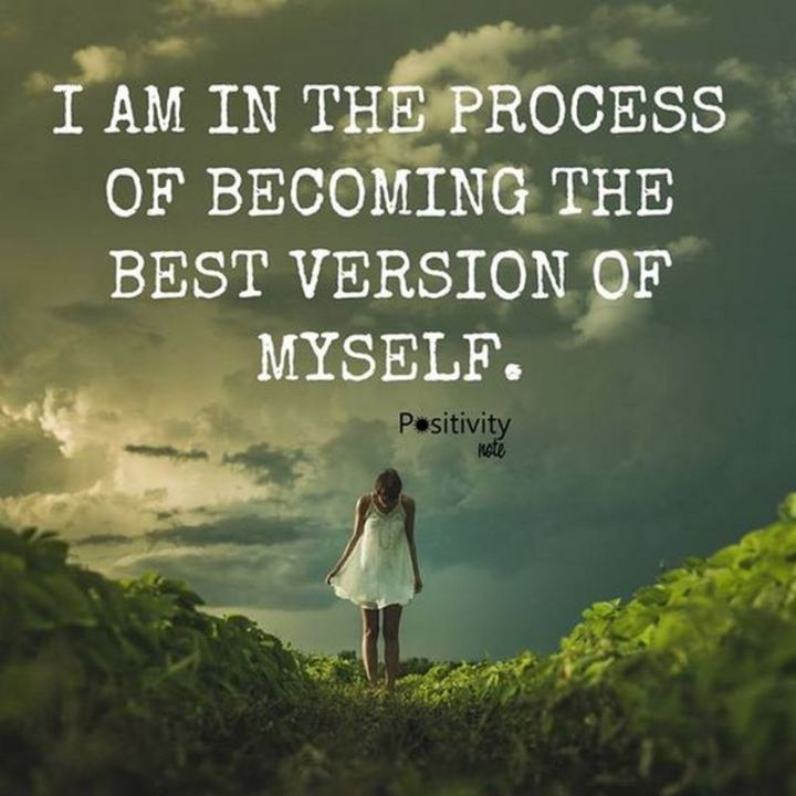 """59 Positive Memes - """"I am in the process of becoming the best version of myself."""""""