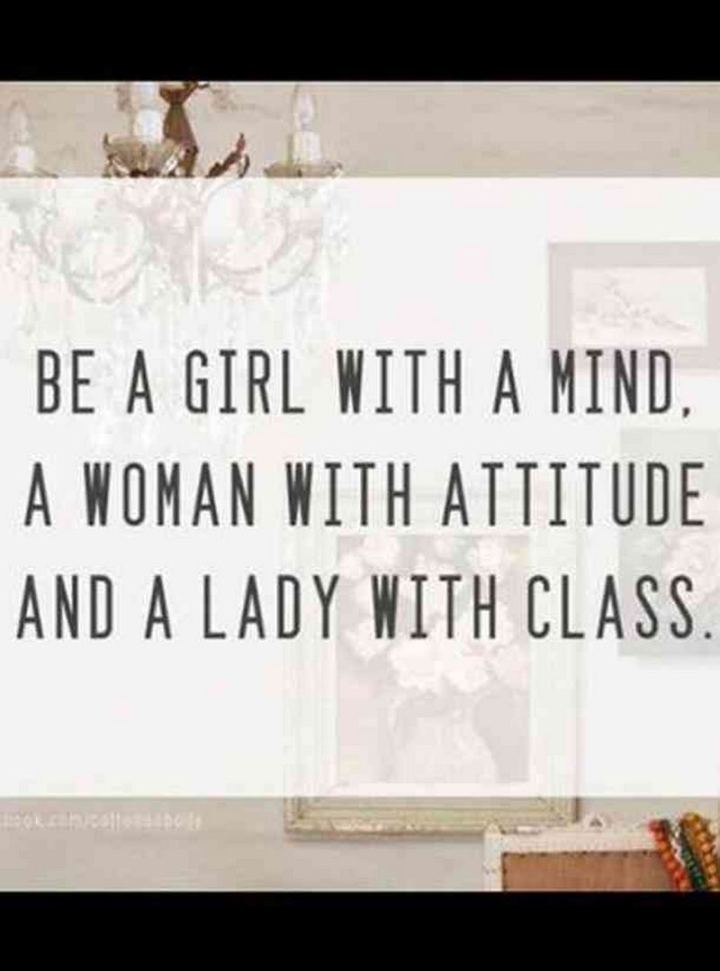 """59 Positive Memes - """"Be a girl with a mind, a woman with attitude and a lady with class."""""""