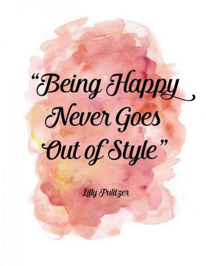 """59 Positive Memes - """"Being happy never goes out of style."""" - Lilly Pulitzer"""