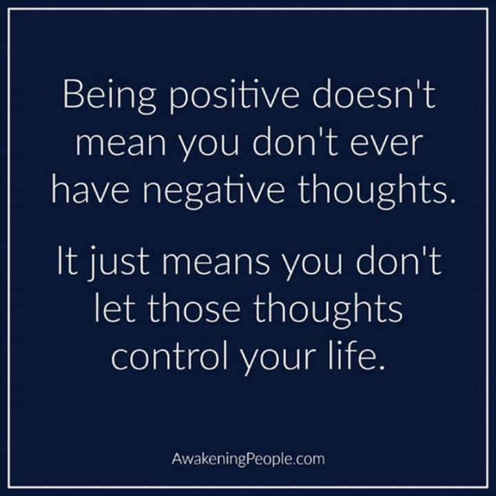 """59 Positive Memes - """"Being positive doesn't mean you don't ever have negative thoughts. It just means you don't let those thoughts control your life."""""""