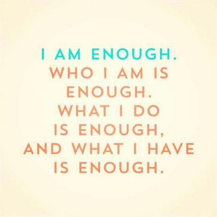 """59 Positive Memes - """"I am enough. Who I am is enough. What I do is enough, and what I have is enough."""""""