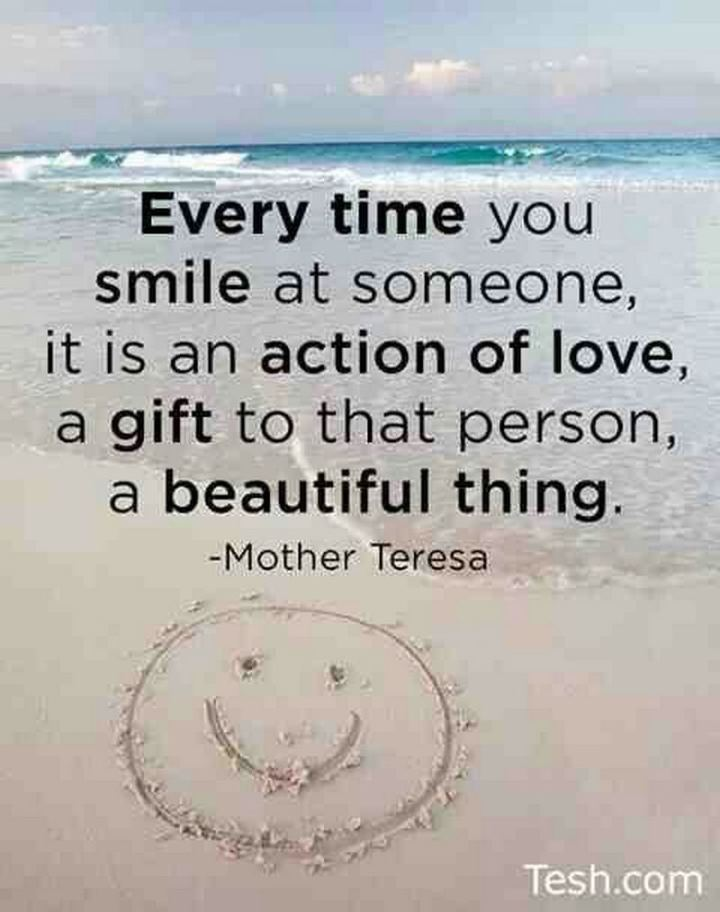 """59 Positive Memes - """"Every time you smile at someone, it is an action of love, a gift to that person, a beautiful thing."""" - Mother Teresa"""