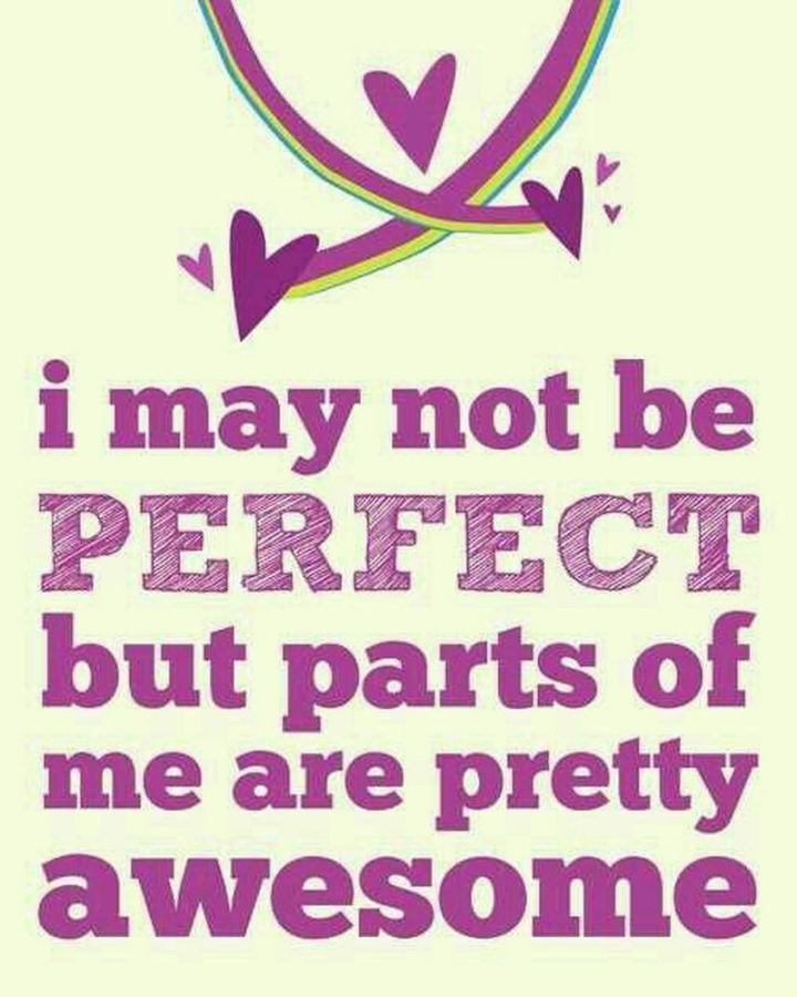 """59 Positive Memes - """"I may not be perfect but parts of me are pretty awesome."""""""