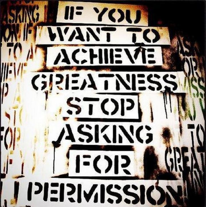 """59 Positive Memes - """"If you want to achieve greatness, stop asking for permission."""""""