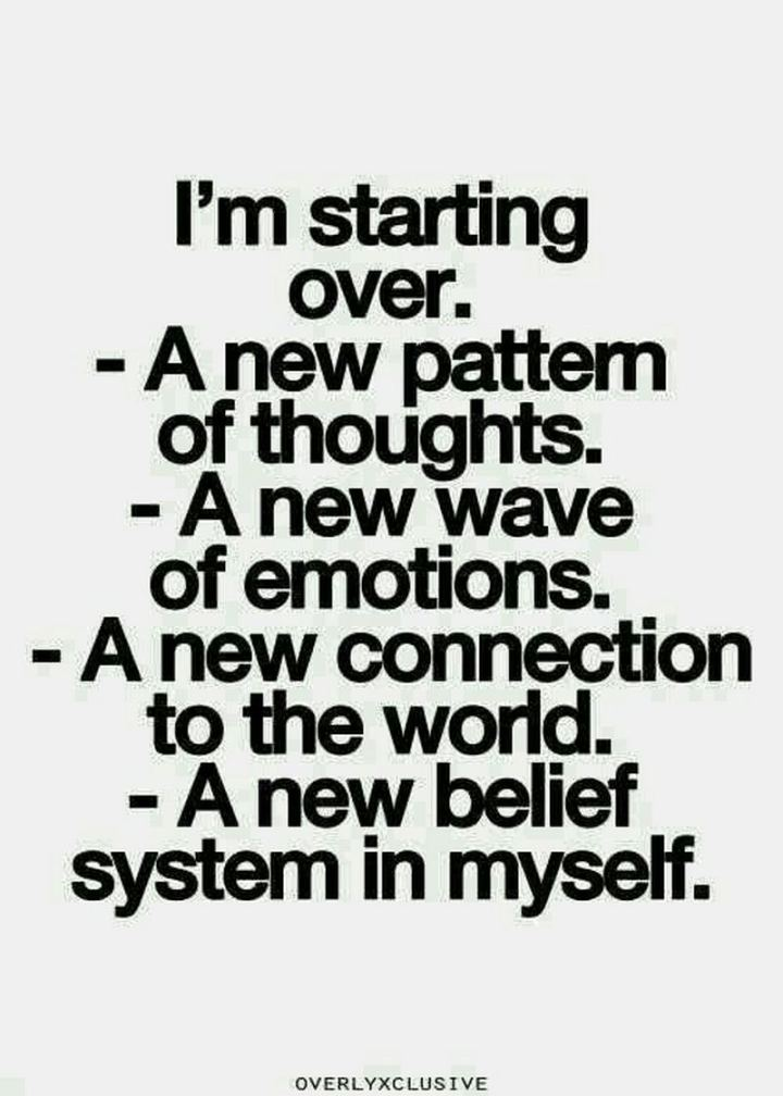 """59 Positive Memes - """"I'm starting over. A new pattern of thoughts. A new wave of emotions. A new connection to the world. A new belief system in myself."""""""