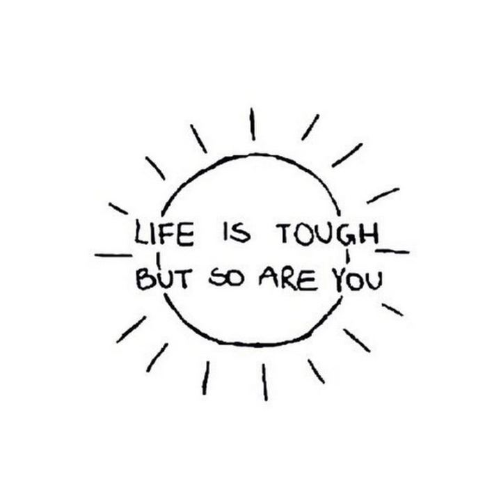 """59 Positive Memes - """"Life is tough but so are you."""""""