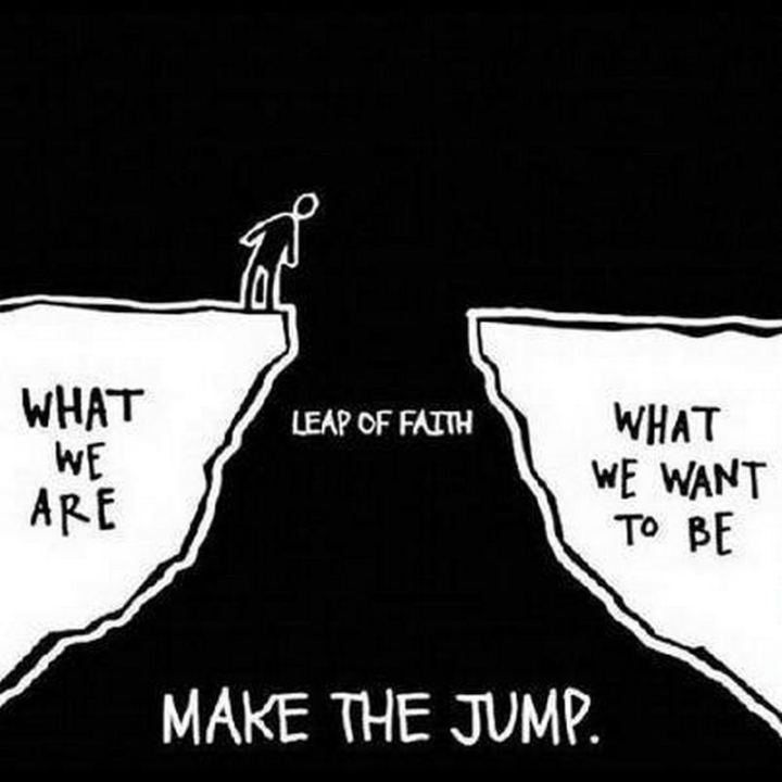 """59 Positive Memes - """"What we are vs what we want to be. Take a leap of faith and make the jump."""""""