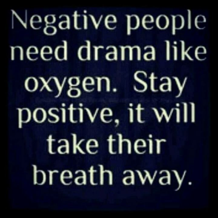 """59 Positive Memes - """"Negative people need drama like oxygen. Stay positive, it will take their breath away."""""""