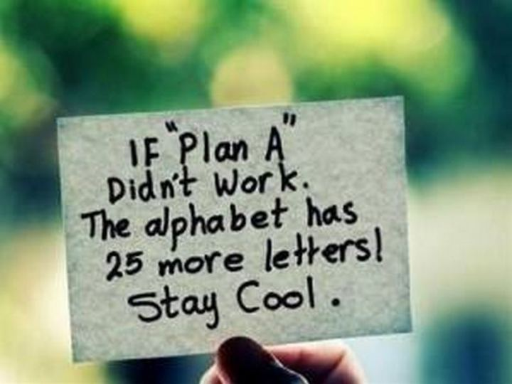 """59 Positive Memes - """"If 'Plan A' didn't work. The alphabet has 25 more letters! Stay cool."""""""