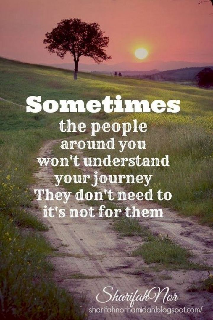 """59 Positive Memes - """"Sometimes the people around you won't understand your journey. They don't need to, it's not for them."""""""