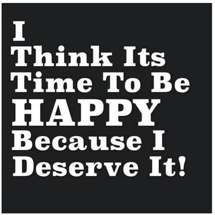 """59 Positive Memes - """"I think it's time to be happy because I deserve it!"""""""