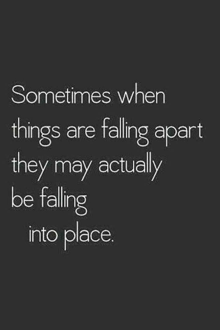 """59 Positive Memes - """"Sometimes when things are falling apart they may actually be falling into place."""""""
