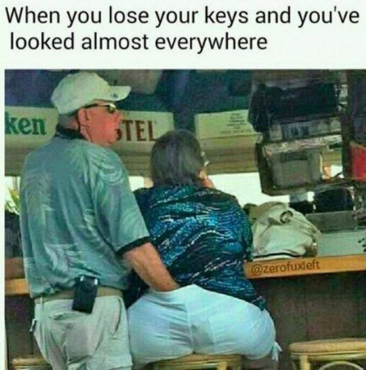 "69 Sexy Adult Memes - ""When you lose your keys and you've looked almost everywhere."""