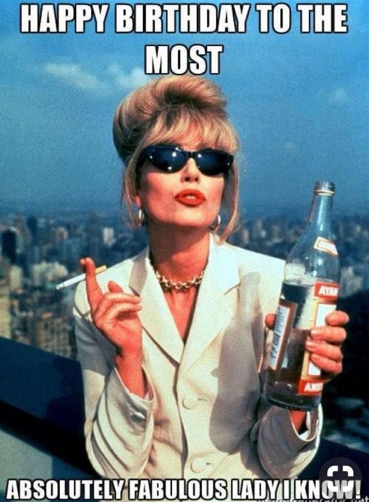 "91 Sister Birthday Memes - ""Happy birthday to the most absolutely fabulous lady I know!"""
