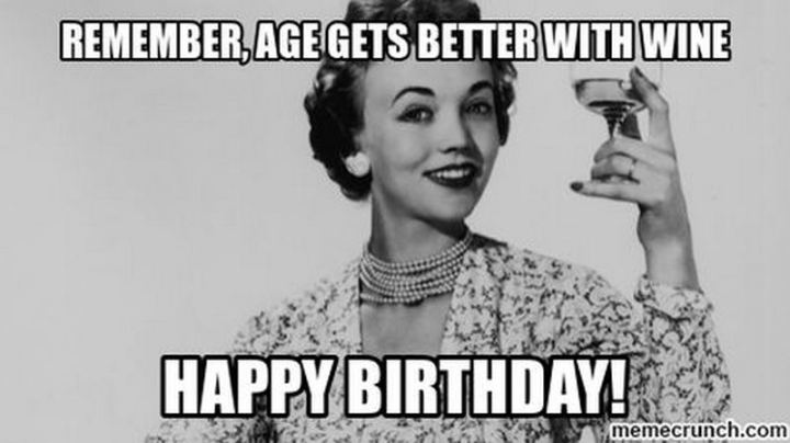 "91 Sister Birthday Memes - ""Remember, age gets better with wine. Happy birthday!"""