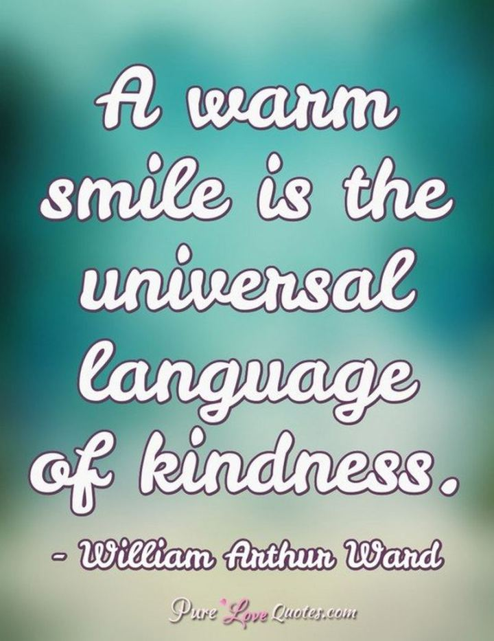 "55 Smile Quotes - ""A warm smile is the universal language of kindness."" - William Arthur Ward"