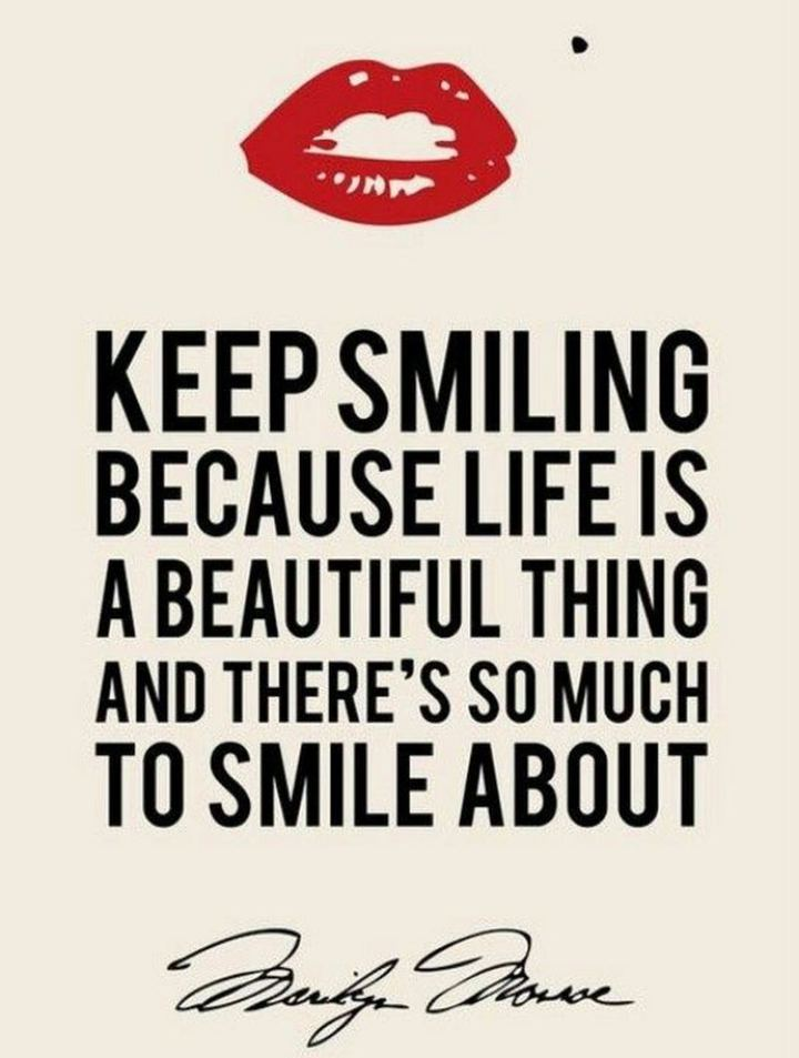 "55 Smile Quotes - ""Keep smiling because life is a beautiful thing and there's so much to smile about."" - Marilyn Monroe"