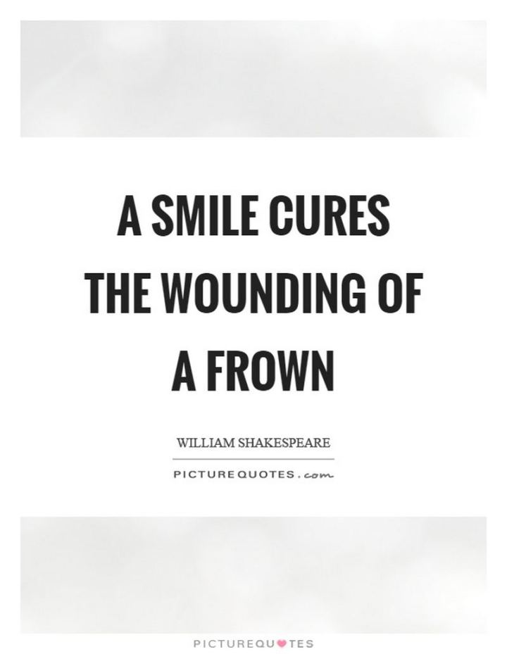 "55 Smile Quotes - ""A smile cures the wounding of a frown."" - William Shakespeare"