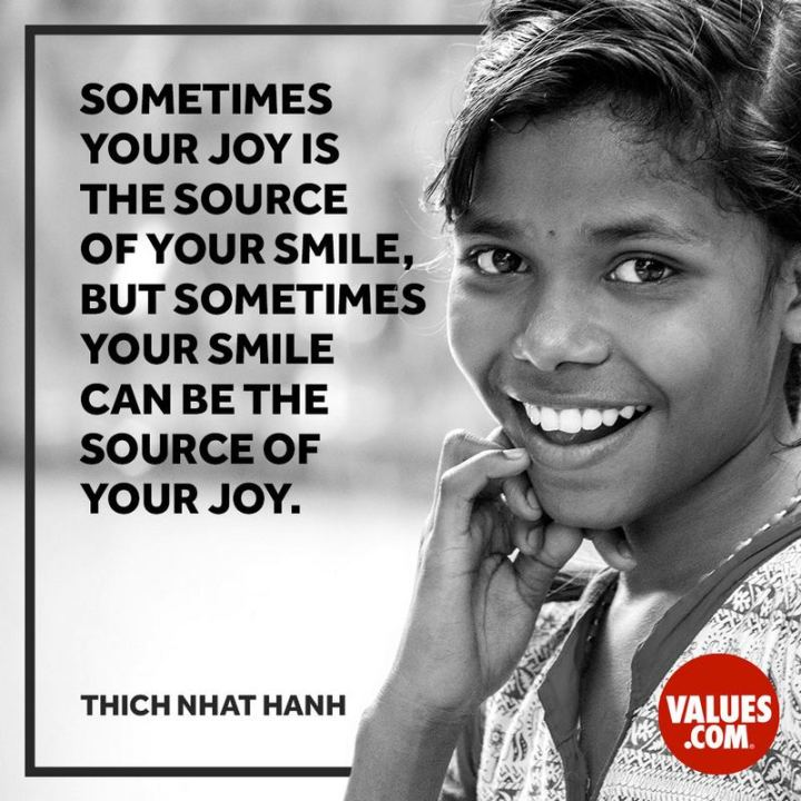 "55 Smile Quotes - ""Sometimes, your joy is the source of your smile, but sometimes your smile can be the source of your joy."" - Thich Nhat Hanh"