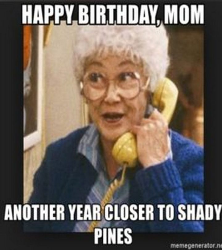101 Happy Birthday Mom Memes For The Best Mother In The World