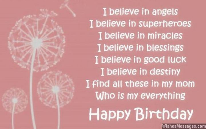 """101 Happy Birthday Mom Memes - """"I believe in angels. I believe in superheroes. I believe in miracles. I believe in blessings. I believe in good luck. I believe in destiny. I find all these in my mom, who is my everything. Happy birthday."""""""