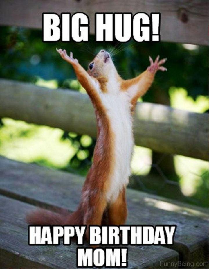 """101 Happy Birthday Mom Memes - """"Big hug! Happy birthday, mom!"""""""