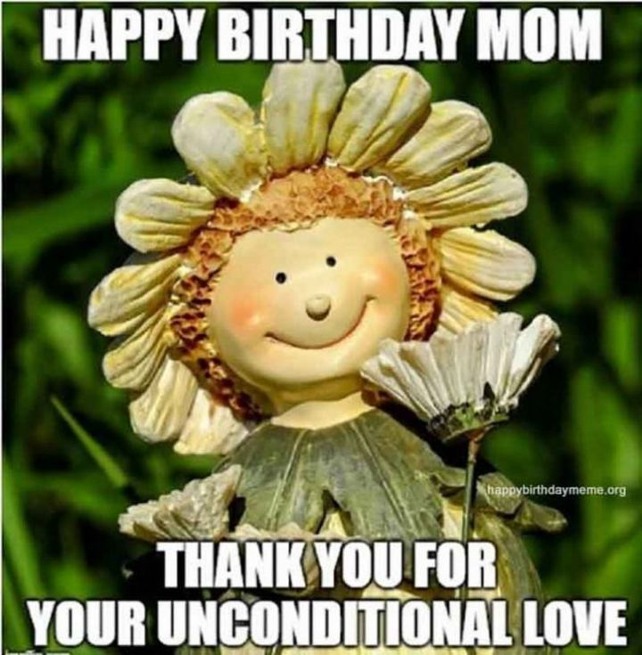 """101 Happy Birthday Mom Memes - """"Happy birthday mom. Thank you for your unconditional love."""""""