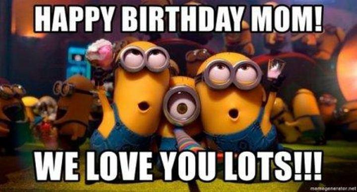 "101 Happy Birthday Mom Memes - ""Happy birthday mom! We love you lots!!!"""