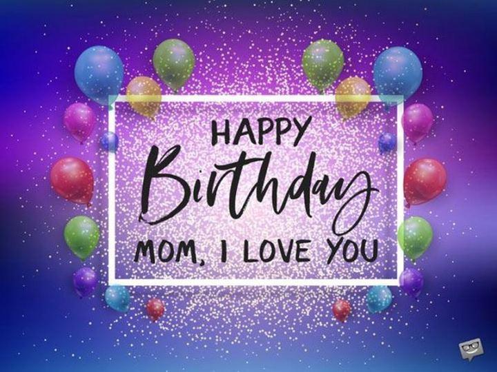 """101 Happy Birthday Mom Memes - """"Happy birthday mom, I love you."""""""